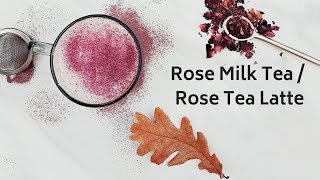 Rose Milk Tea with Homemade Rose Syrup | Rose Tea Latte
