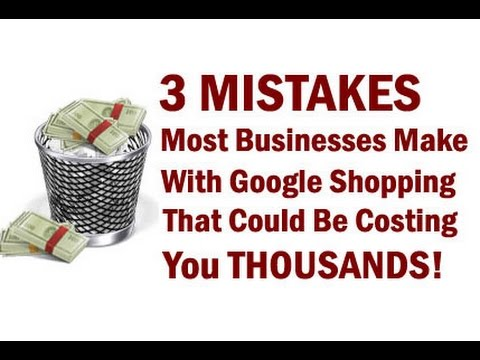 3 Mistakes Most Businesses Make With Google Shopping That Could Be Costing You Thousands! [Long]