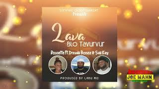 Roxsette - Lava Blo Tavurvur (ft Dreadii Bonez & Saii Kay)