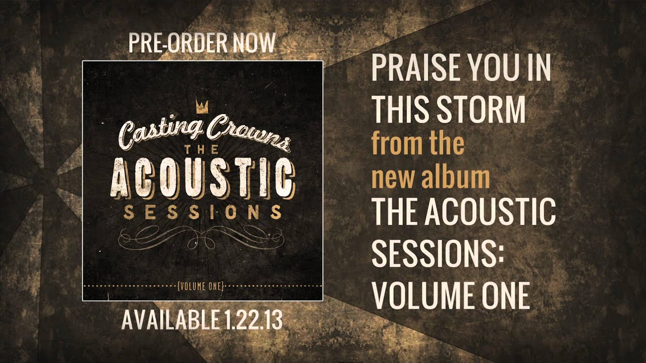 casting-crowns-praise-you-in-this-storm-acoustic-version-casting-crowns