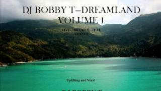 Dreamland Vol 1 DJ Bobby T Uplifting and Vocal Trance