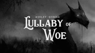 Lullaby of Woe - Ashley Serena (LYRICS)