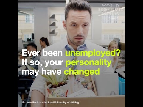 Ever been unemployed?  If so, your personality may have changed