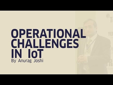 Operational Challenges in IoT| Anurag Joshi | Cisco | IoT Summit 2017