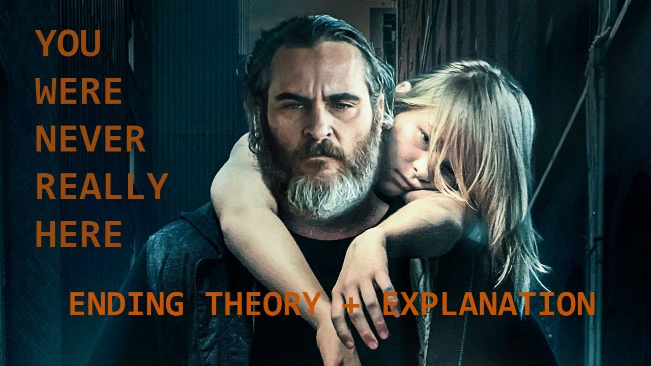 You Were Never Really Here Ending Theory And Explanation