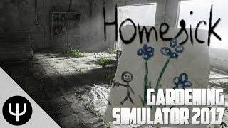 Homesick — Gardening Simulator 2017!