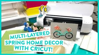MULTI-LAYERED SPRING HOME DECOR WITH CRICUT!