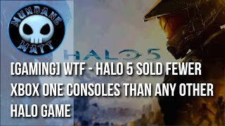 Gaming WTF   HALO 5 sold fewer Xbox One consoles than any other HALO game
