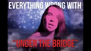 "Everything Wrong With Red Hot Chili Peppers - ""Under The Bridge"""
