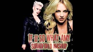 If U So What Amy (Pink + Britney Spears Mashup WITH Download Link) - SoraOfOhio