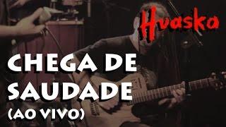 Huaska - Chega de Saudade (Live)