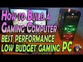 How to Build a Gaming Computer  best performance low budget gaming PC