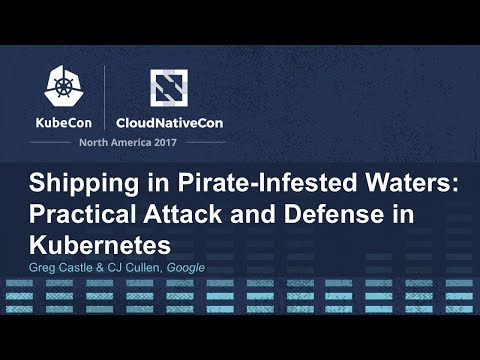 Shipping in Pirate-Infested Waters: Practical Attack and Defense in Kubernetes [A] - Greg Castle