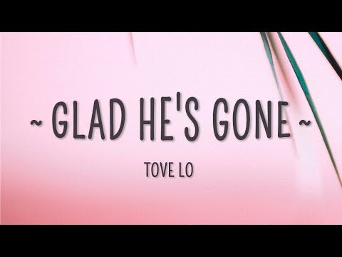 Tove Lo - Glad Hes Gone Lyric
