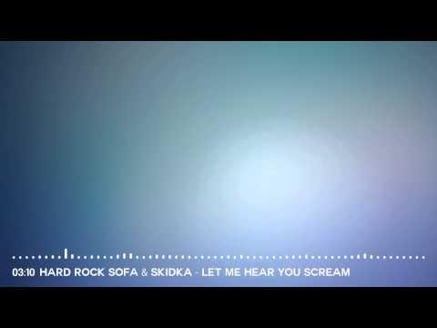 Hard Rock Sofa & Skidka - Let Me Hear You Scream (Original Mix)