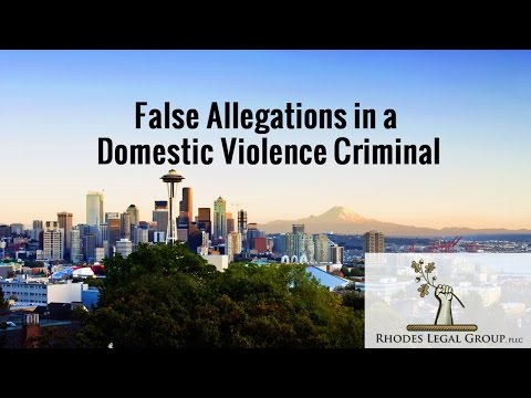 False Allegations In A Domestic Violence Criminal Law Case | Seattle Washington