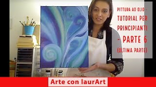 Repeat youtube video Come dipingere a olio - dimostrazione pratica - parte 6 (Ultima parte)