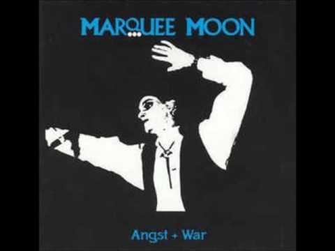 Marquee Moon - Angst + War