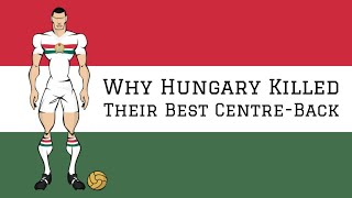 How Hungary's Government Sabotaged Their Own World Cup Dreams