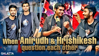 When Anirudh and Hrishikesh question each other