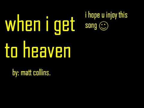 when i get to heaven, matt. collins