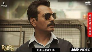 Raees | Tu Busy Hai | Deleted Scene | Shah Rukh Khan, Mahira Khan, Nawazuddin Sidiqqui Thumb