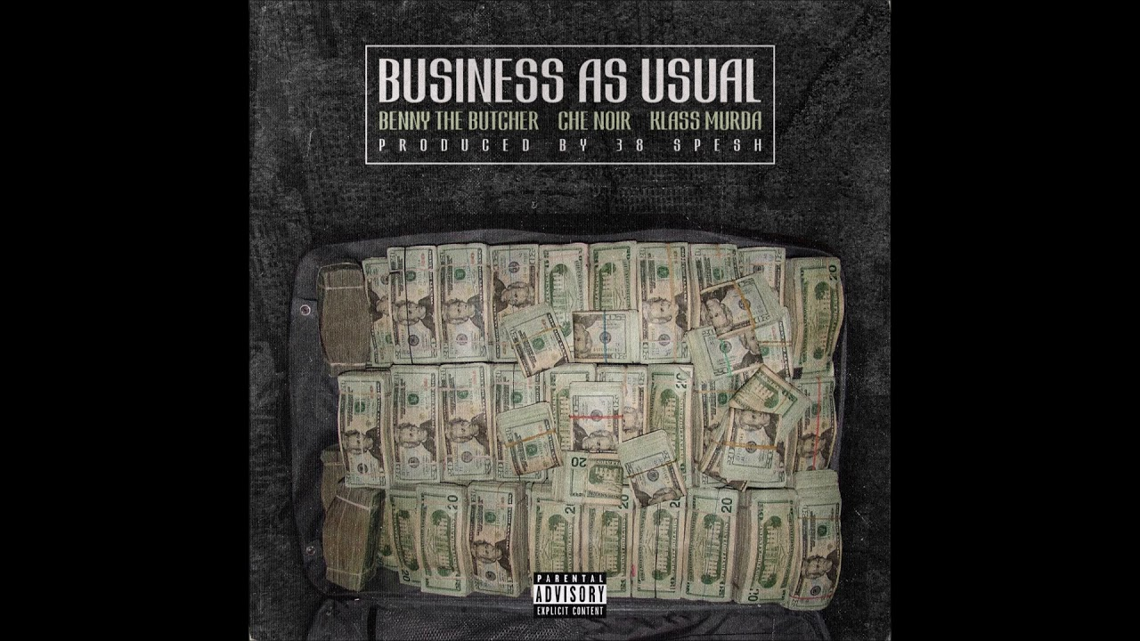 B.E.N.N.Y. The Butcher, Che`Noir & Klass Murda - Business As Usual (Produced By 38 Spesh)