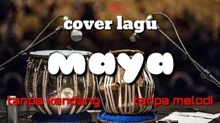 Maya tanpa kendang tanpa melodi cover irma music