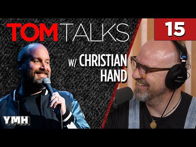 Tom Talks - Ep15 w/ Christian Hand