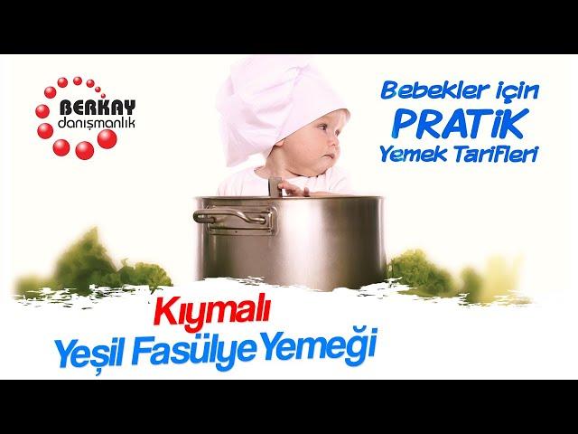 Kıymalı Yeşil Fasülye Yemeği Tarifi -  Bebekler İçin Sebze Yemekleri - Pratik Bebek Yemekleri