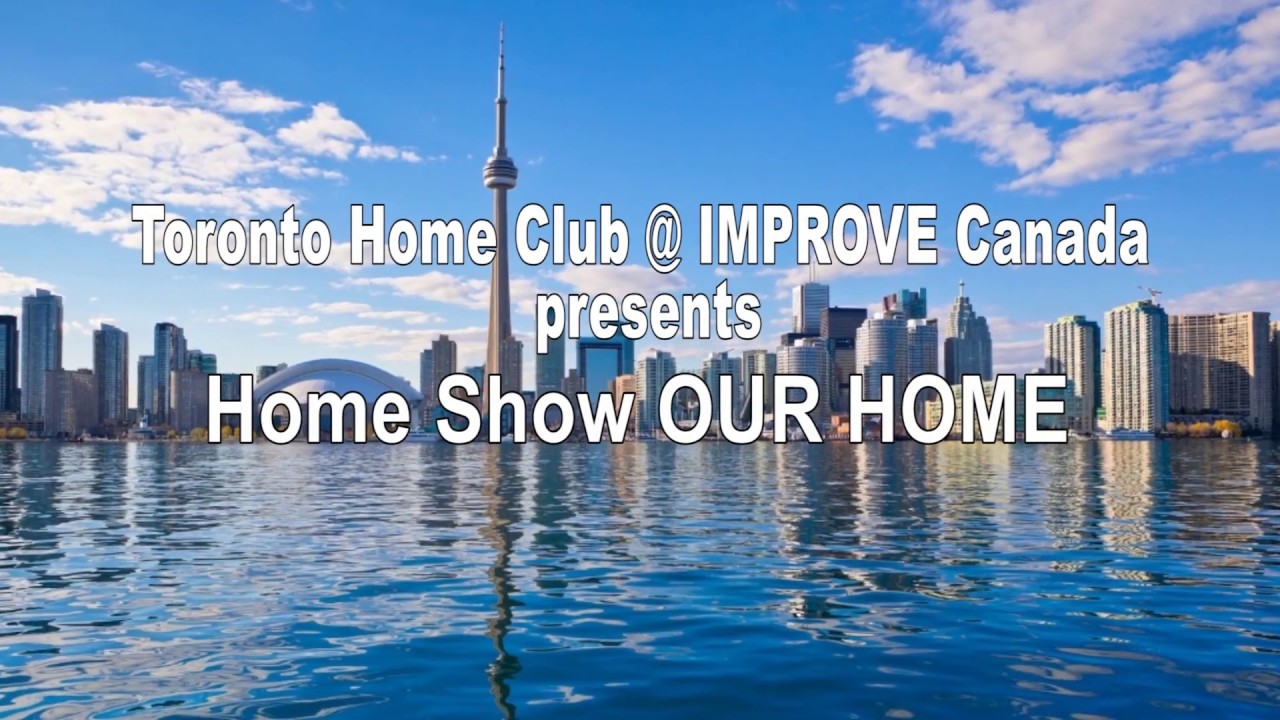 Home Show Our Home Improve Canada 2017 Youtube