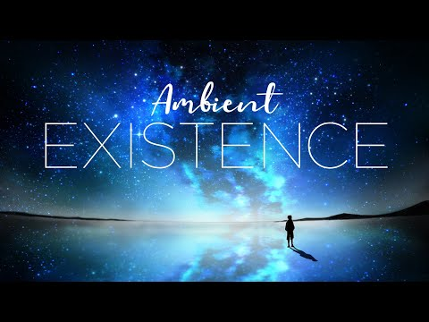 Ambient Mix 'Existence' ( Deep Ambient Music )