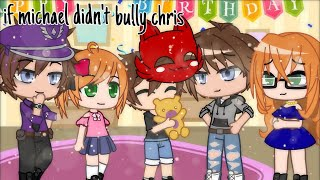 if michael didn't bully chris || gacha club {read desc}