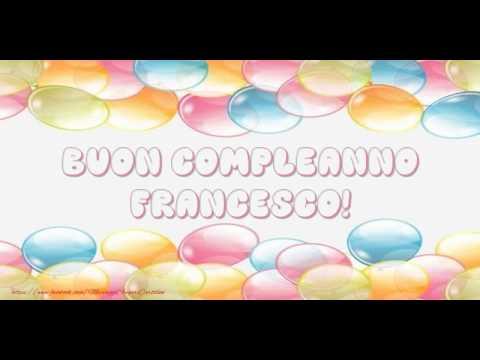 Tanti Auguri Di Buon Compleanno Francesco Youtube