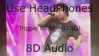 Trippie Redd - BANG! (8D Audio+Reverb)