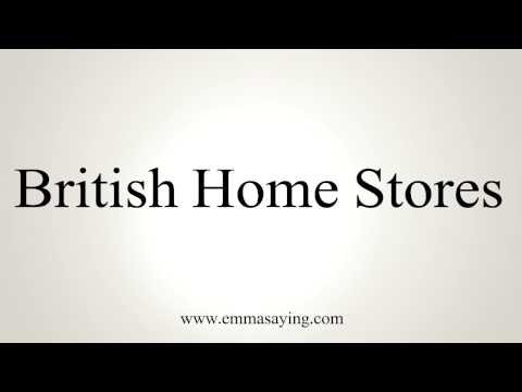 How to Pronounce British Home Stores