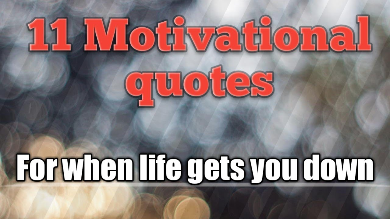 11 Motivational Quotes For When Life Gets You Down Youtube