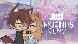 Just Friends || GLMV