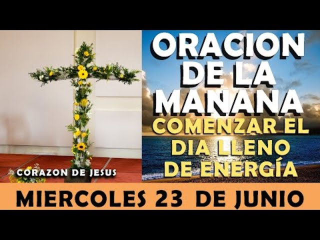 ORACIÓN DE LA MAÑANA DE HOY MIERCOLES 23 DE JUNIO | COMENZAR EL DÍA LLENO DE ENERGÍA Y BENDICIÓN