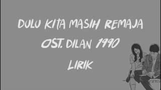 Dulu Kita Masih Remaja - Pidi Baiq, OST. Dilan 1990 ( Lirik Video )