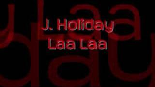 Watch J Holiday Laa Laa video