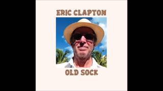 Eric Clapton -  Old Sock - 2013 - Full Album