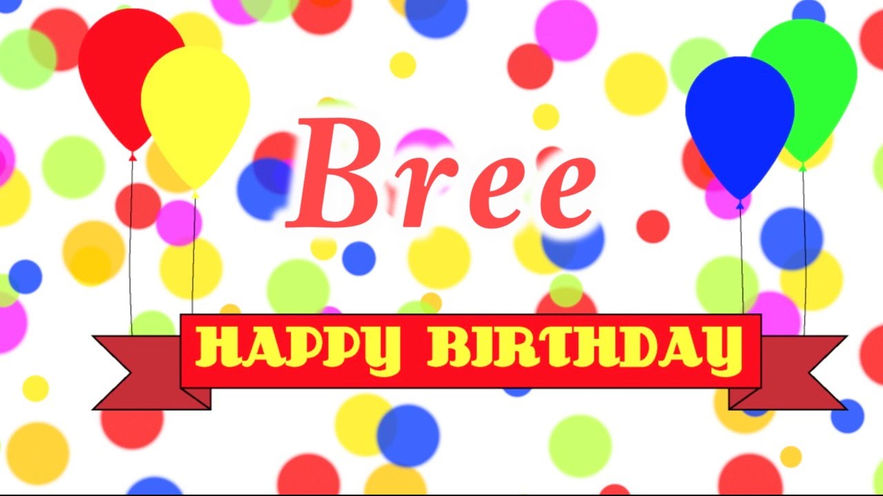 Make Your Guests Happy With The 20 Funniest Entrance Songs: Happy Birthday Bree Song