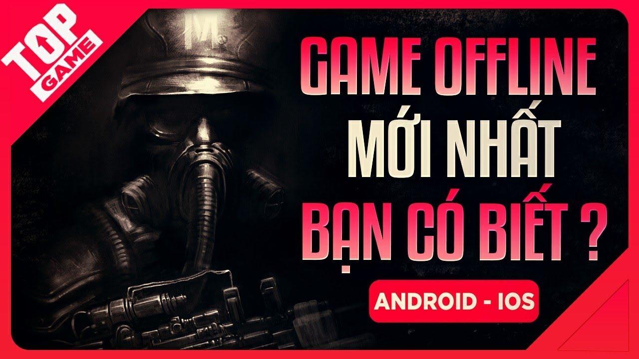 [Topgame] Top Game Offline Chất Lượng Cho Android – IOS 2020 | Chơi không Cần Mạng
