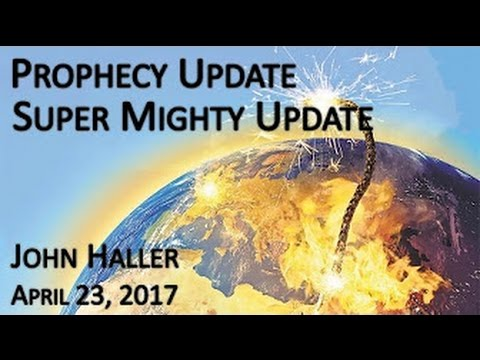 "John Haller ""Super Mighty"" Prophecy Update April 23 2017 – Andrew R"