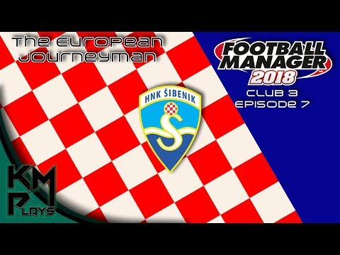 Lets Play Football Manager 2018 European Journeyman C3 E7 HNK Sibenik FM2018 FM18 FM 2018 FM 18