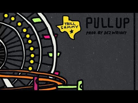 Trill Sammy - Pull Up