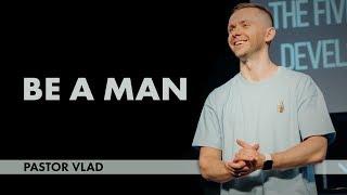 BE A MAN | Pastor Vlad