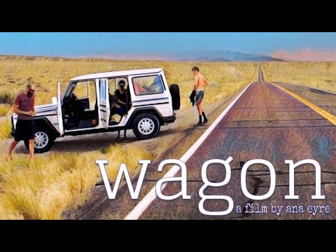 Wagon--A Film By Ana Eyre