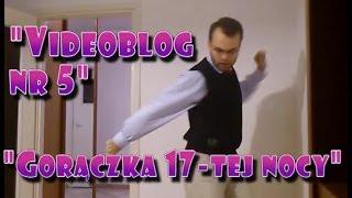 """Videoblog Ludwika nr 5 - """"Gorączka 17-tej nocy"""""""